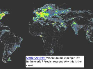 Settler Activity:  Where do most people live in the world? Predict reasons why this is the case?