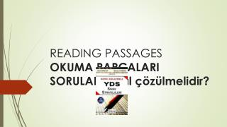 READING  PASSAGES OKUMA PARÇALARI SORULARI nasıl çözülmelidir ?