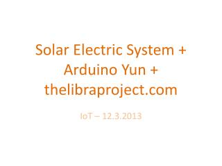 Solar Electric System +  Arduino  Yun +  thelibraproject