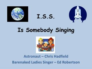 I.S.S. Is Somebody Singing