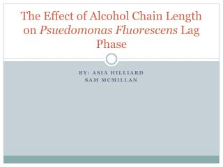 The Effect of Alcohol  Chain Length on  Psuedomonas Fluorescens Lag Phase