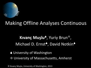 Making Offline Analyses Continuous