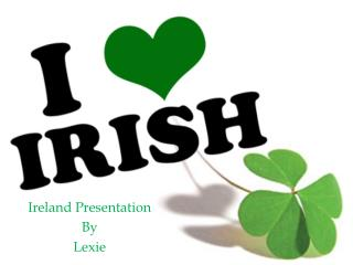 Ireland Presentation By Lexie