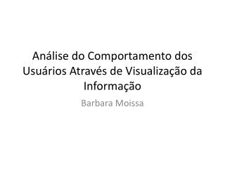 Análise do Comportamento dos Usuários Através de Visualização da Informação