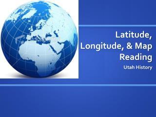 Latitude, Longitude, & Map Reading