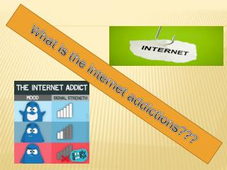 What is the internet addictions???