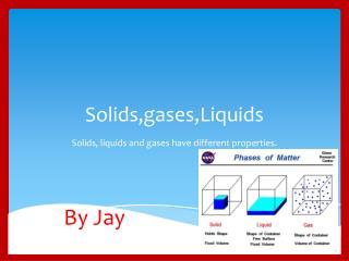 Solids,gases,Liquids