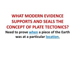 WHAT MODERN EVIDENCE  SUPPORTS AND SEALS THE CONCEPT OF PLATE TECTONICS?