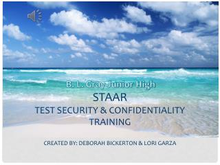 STAAR  Test Security & Confidentiality  Training Created By: Deborah Bickerton & Lori Garza