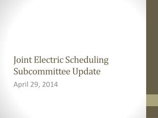 Joint Electric Scheduling Subcommittee Update
