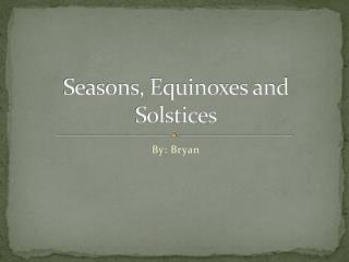 Seasons, Equinoxes and Solstices