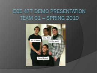 ECE 477  Demo Presentation Team 01    Spring 2010