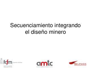 Secuenciamiento  integrando el diseño minero