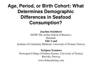 Age, Period, or Birth Cohort: What Determines Demographic Differences in Seafood Consumption