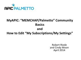 "MyAPIC: ""MEMCHAP/Palmetto "" Community  Basics  and  How  to Edit ""My  Subscriptions/My Settings"""