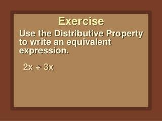 Use the Distributive Property to write an equivalent expression.