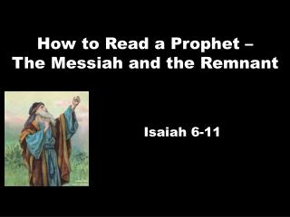 How to Read a Prophet – The  Messiah and the Remnant