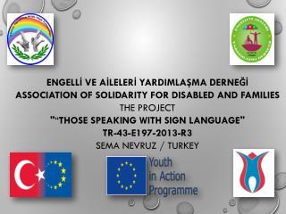 ENGELLİ VE AİLELERİ YARDIMLAŞMA DERNEĞİ  ASSOCIATION  OF SOLIDARITY FOR DISABLED AND FAMILIES