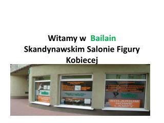 Witamy w   Bailain Skandynawskim Salonie Figury Kobiecej