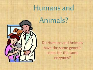 Humans and      Animals?