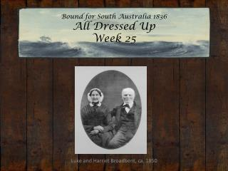 Bound for South Australia 1836 All Dressed Up Week 25