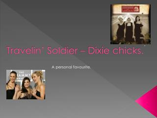 Travelin' Soldier – Dixie chicks.
