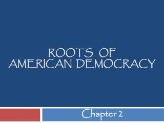 Roots   of  American  Democracy