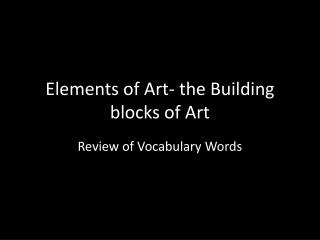 Elements of Art- the Building blocks of Art