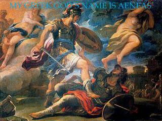 MY GREEK GOD�S NAME IS AENEAS