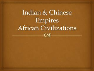 Indian & Chinese Empires African Civilizations