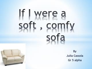 If I were a 		soft , comfy 			 	sofa