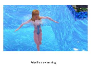 Priscilla is swimming