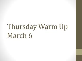 Thursday Warm Up March 6