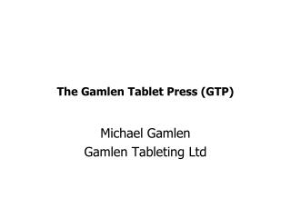 The Gamlen Tablet Press (GTP)