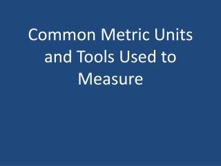 Common Metric Units and Tools Used to Measure