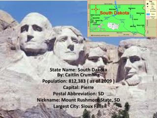 State Name: South Dakota  By: Caitlin Crumling  Population: 812,383 ( as of 2009 ) Capital: Pierre