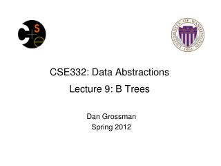 CSE332: Data Abstractions Lecture 9: B Trees