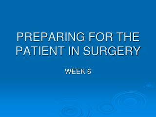 PREPARING FOR THE PATIENT IN SURGERY