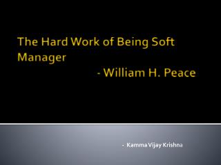 The Hard Work of Being Soft Manager	                               - William H. Peace