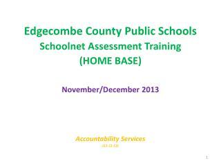 Edgecombe County Public Schools Schoolnet  Assessment Training  (HOME BASE) November/December 2013