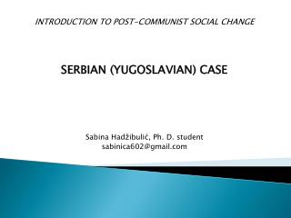 INTRODUCTION TO POST-COMMUNIST SOCIAL CHANGE SERBIAN (YUGOSLAVIAN) CASE