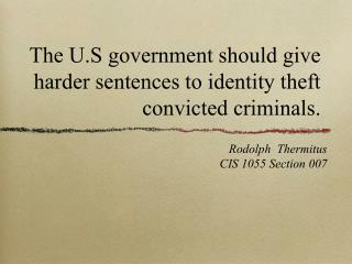 The U.S government should give harder sentences to identity theft convicted criminals.