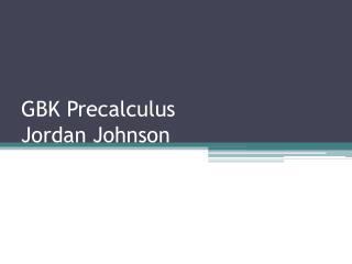 GBK  Precalculus Jordan Johnson