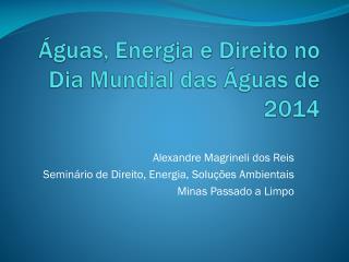 Águas, Energia e Direito no Dia Mundial das Águas de 2014
