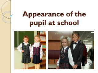 Appearance of the pupil at school
