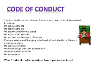 The Aztecs had a code of behaviour for everything. Here is a list of some correct behaviour: