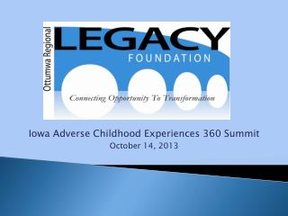 Iowa Adverse Childhood Experiences 360 Summit October 14, 2013