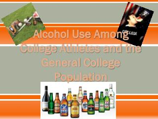 Alcohol Use  A mong  C ollege  A thletes and the General  C ollege  P opulation