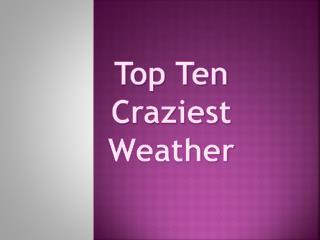 Top Ten Craziest Weather