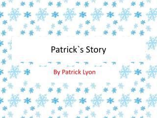 Patrick`s Story